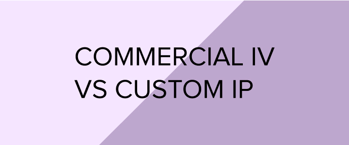 Commercial IV Therapy VS Custom IP